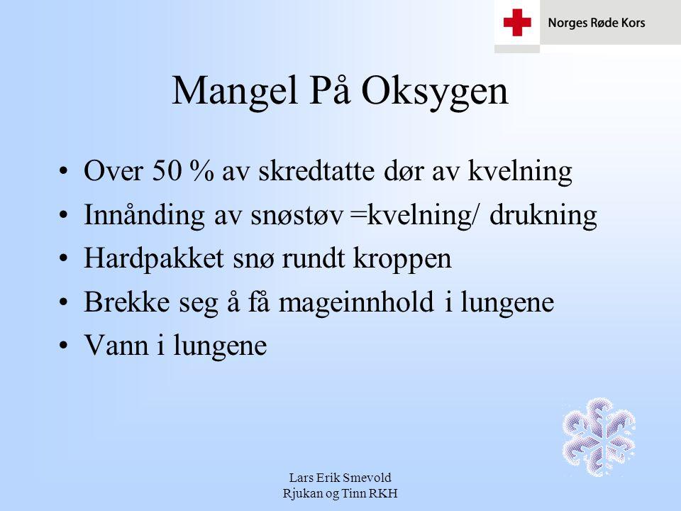 Lars Erik Smevold Rjukan og Tinn RKH Mangel På Oksygen Over 50 % av skredtatte dør av kvelning Innånding av snøstøv =kvelning/ drukning Hardpakket snø