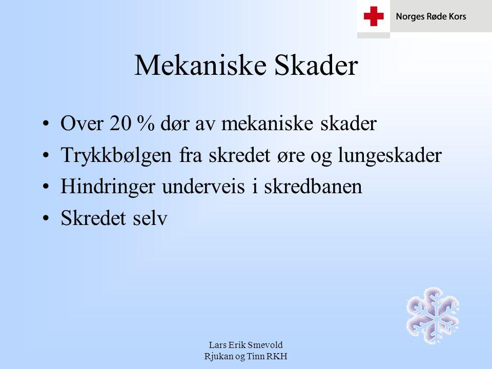 Lars Erik Smevold Rjukan og Tinn RKH Generell Nedkjøling Ca.5% dør av generell nedkjøling Mild nedkjøling – bevisst, skjelver kraftig Moderat nedkjøling – nedsatt bevissthet, skjelving opphørere Dyp nedkjøling – bevisstløs, vanskelig å finne følbar puls, veldig ustabil