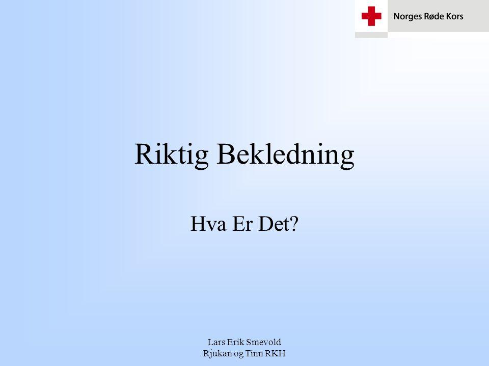 Lars Erik Smevold Rjukan og Tinn RKH Klær Et isolerende lag innerst mot huden, og et vindtett lag ytterst Ledige klær med regulerbare ventilasjons muligheter rundt håndledd, hals og liv kan også være under armene