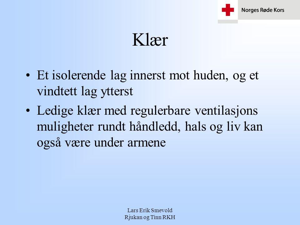 Lars Erik Smevold Rjukan og Tinn RKH Husk Våte klær har dårligere isolasjonsevne enn tørre klær Skitne klær har dårligere isolasjonsevne enn rene klær