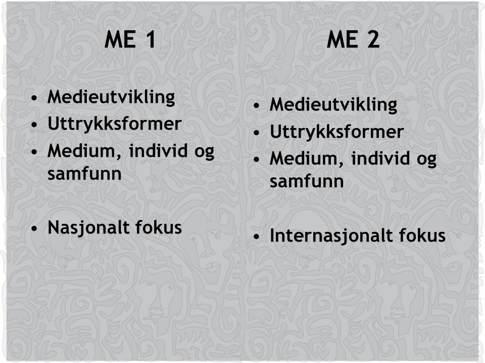 ME 1 Medieutvikling Uttrykksformer Medium, individ og samfunn Nasjonalt fokus ME 2 Medieutvikling Uttrykksformer Medium, individ og samfunn Internasjonalt fokus