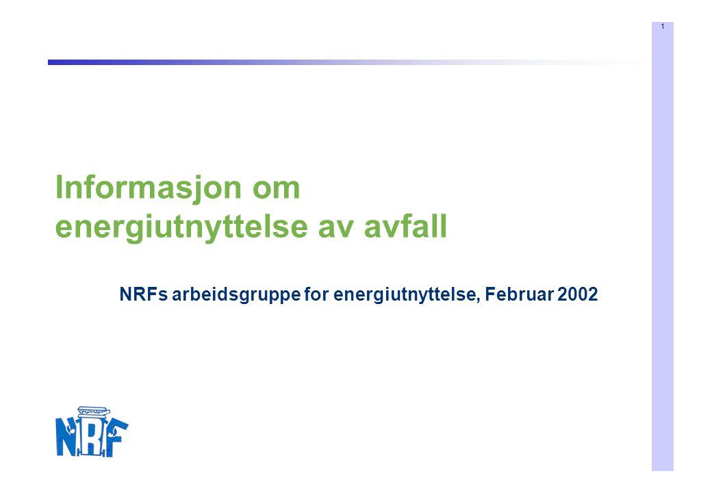 1 Informasjon om energiutnyttelse av avfall NRFs arbeidsgruppe for energiutnyttelse, Februar 2002