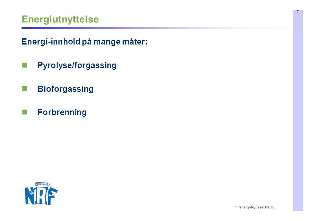 7 nrfenergiutnyttelseNrfsorg Energiutnyttelse Energi-innhold på mange måter: Pyrolyse/forgassing Bioforgassing Forbrenning