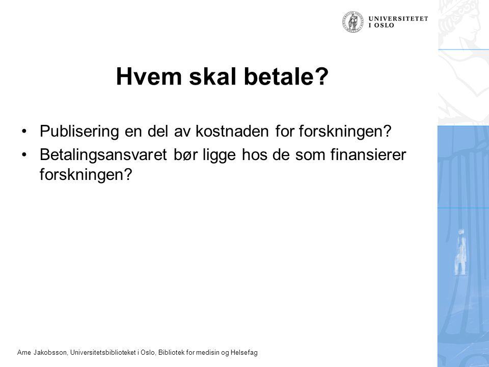 Arne Jakobsson, Universitetsbiblioteket i Oslo, Bibliotek for medisin og Helsefag Hvem skal betale? Publisering en del av kostnaden for forskningen? B