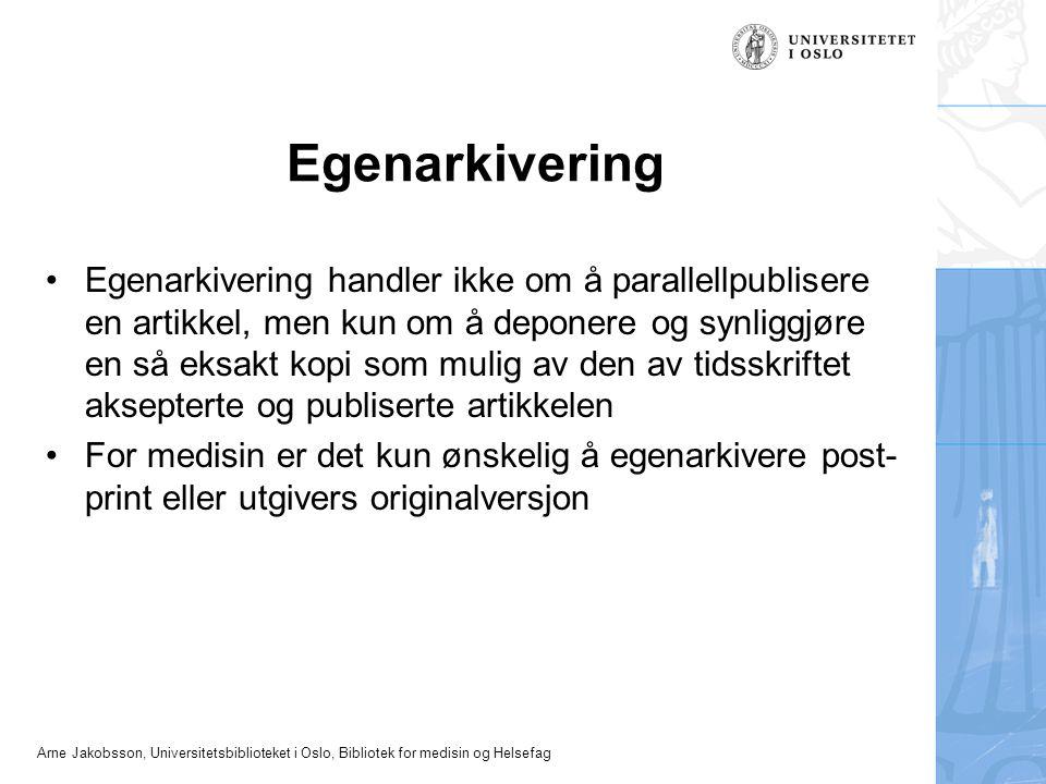 Arne Jakobsson, Universitetsbiblioteket i Oslo, Bibliotek for medisin og Helsefag Egenarkivering Egenarkivering handler ikke om å parallellpublisere e