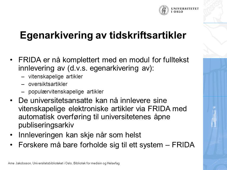 Egenarkivering av tidskriftsartikler FRIDA er nå komplettert med en modul for fulltekst innlevering av (d.v.s. egenarkivering av): –vitenskapelige art