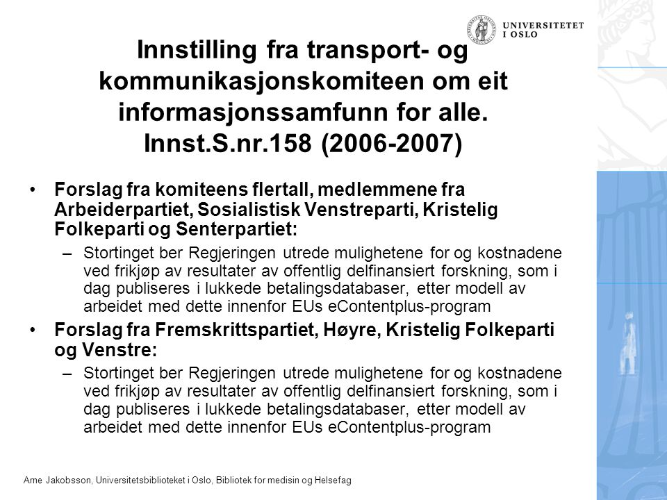 Arne Jakobsson, Universitetsbiblioteket i Oslo, Bibliotek for medisin og Helsefag Offentlig finansiert forskning skal være åpent tilgengelig.