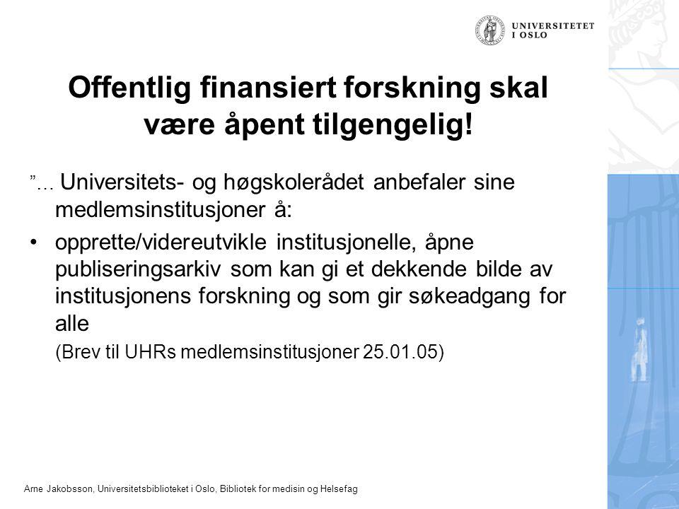 "Arne Jakobsson, Universitetsbiblioteket i Oslo, Bibliotek for medisin og Helsefag Offentlig finansiert forskning skal være åpent tilgengelig! ""… Unive"