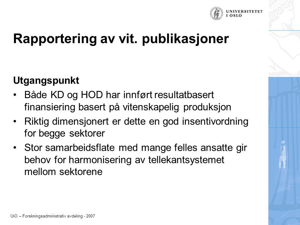 UiO – Forskningsadministrativ avdeling - 2007 Rapportering av vit. publikasjoner Utgangspunkt Både KD og HOD har innført resultatbasert finansiering b