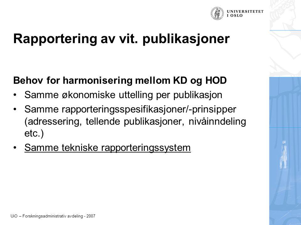 UiO – Forskningsadministrativ avdeling - 2007 Rapportering av vit. publikasjoner Behov for harmonisering mellom KD og HOD Samme økonomiske uttelling p