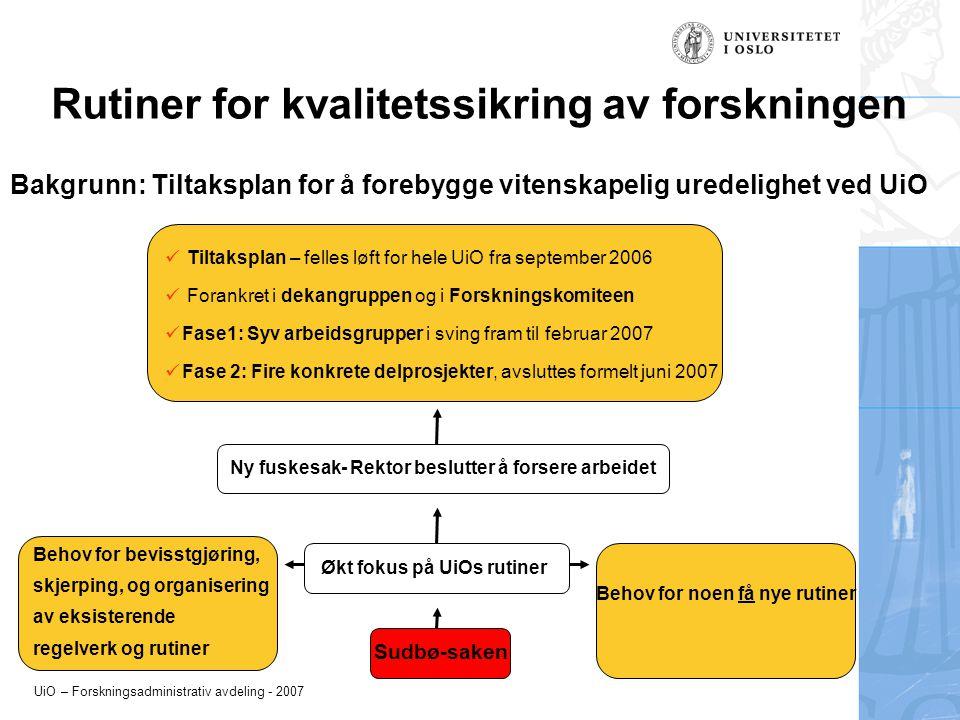UiO – Forskningsadministrativ avdeling - 2007 Rutiner for kvalitetssikring av forskningen Sudbø-saken Økt fokus på UiOs rutiner Behov for bevisstgjøri