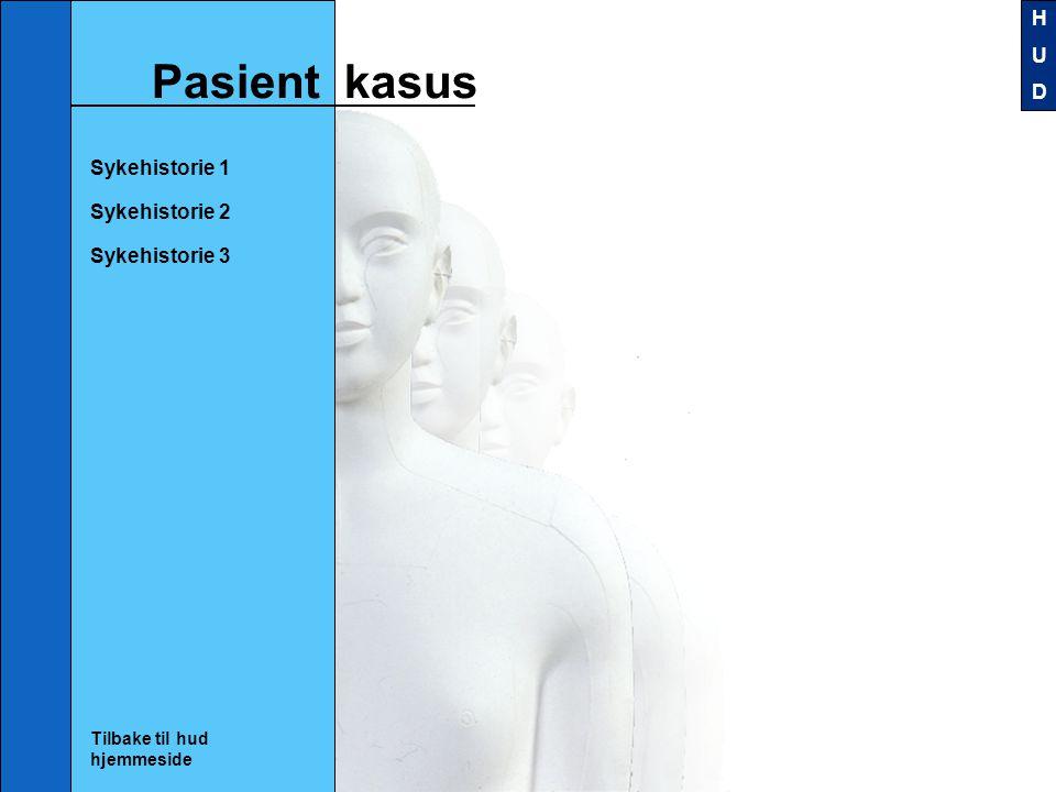 Sykehistorie 1 Sykehistorie 2 Sykehistorie 3 Tilbake til hud hjemmeside Pasient kasus HUDHUD