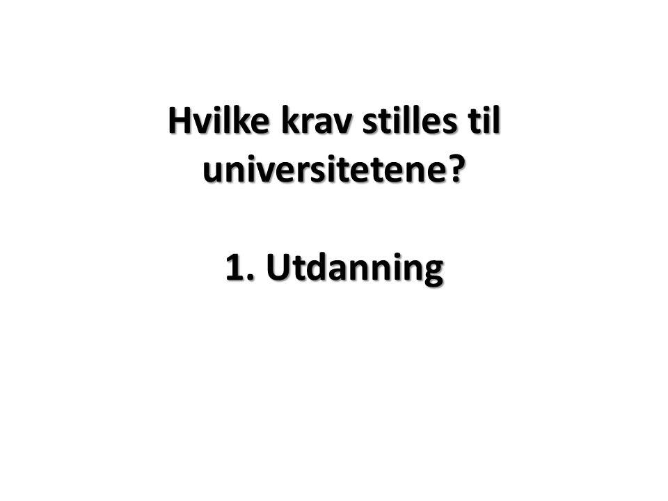 Hvilke krav stilles til universitetene? 1. Utdanning