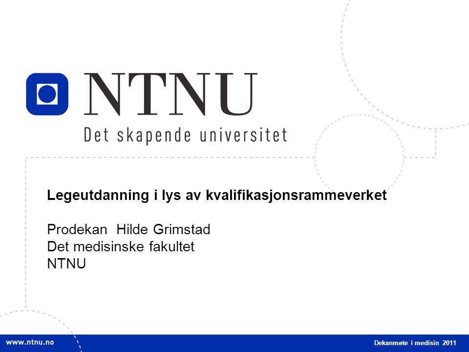 1 Legeutdanning i lys av kvalifikasjonsrammeverket Prodekan Hilde Grimstad Det medisinske fakultet NTNU Dekanmøte i medisin 2011