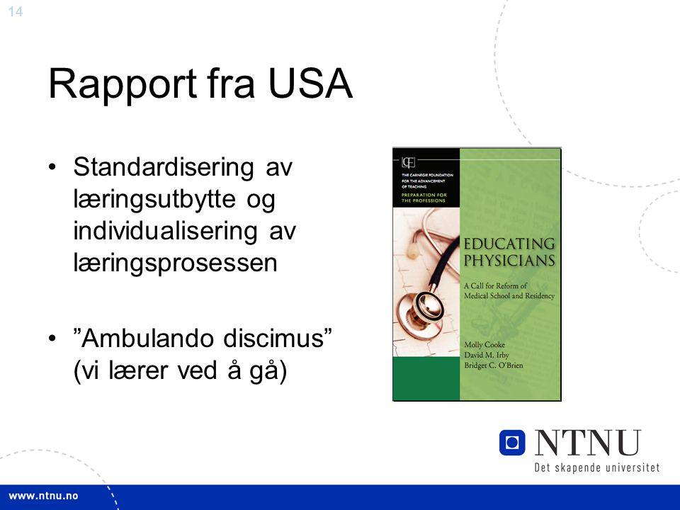 14 Rapport fra USA Standardisering av læringsutbytte og individualisering av læringsprosessen Ambulando discimus (vi lærer ved å gå)