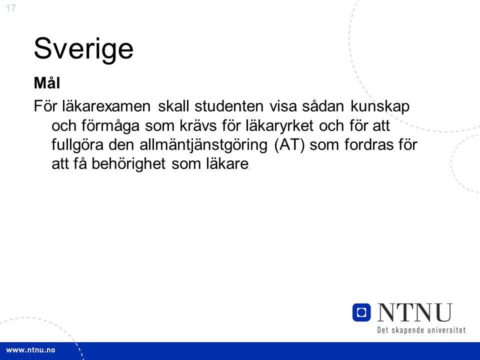 17 Sverige Mål För läkarexamen skall studenten visa sådan kunskap och förmåga som krävs för läkaryrket och för att fullgöra den allmäntjänstgöring (AT) som fordras för att få behörighet som läkare.