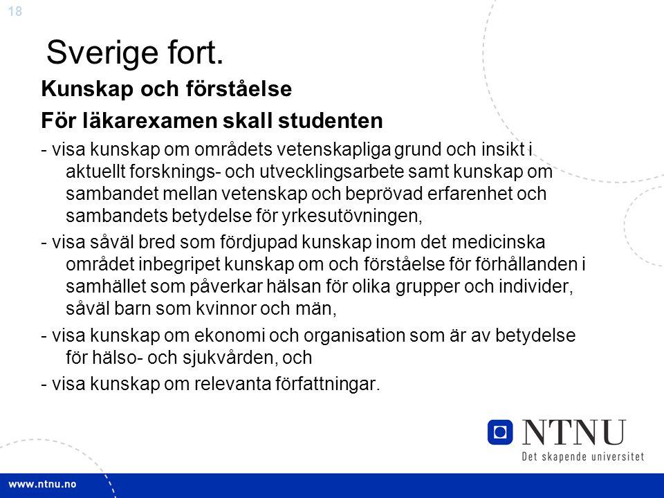 18 Sverige fort. Kunskap och förståelse För läkarexamen skall studenten - visa kunskap om områdets vetenskapliga grund och insikt i aktuellt forskning