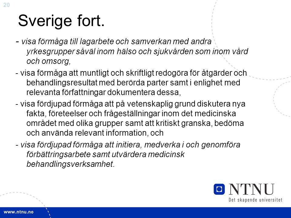 20 Sverige fort. - visa förmåga till lagarbete och samverkan med andra yrkesgrupper såväl inom hälso och sjukvården som inom vård och omsorg, - visa f