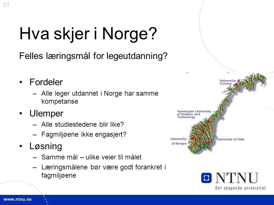 23 Hva skjer i Norge? Felles læringsmål for legeutdanning? Fordeler –Alle leger utdannet i Norge har samme kompetanse Ulemper –Alle studiestedene blir
