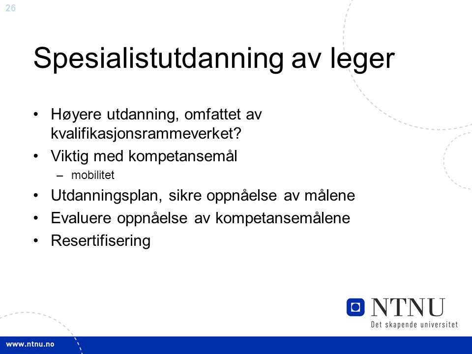 26 Spesialistutdanning av leger Høyere utdanning, omfattet av kvalifikasjonsrammeverket? Viktig med kompetansemål –mobilitet Utdanningsplan, sikre opp