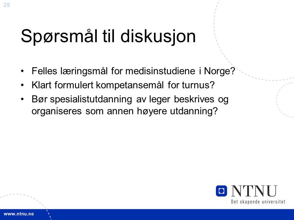 29 Spørsmål til diskusjon Felles læringsmål for medisinstudiene i Norge? Klart formulert kompetansemål for turnus? Bør spesialistutdanning av leger be