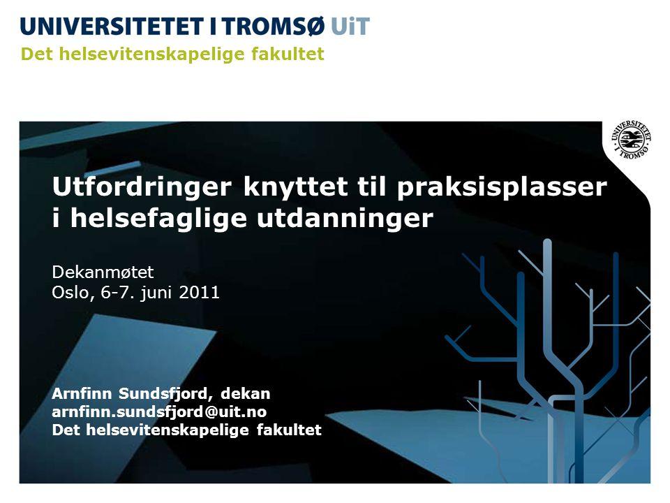 Utfordringer knyttet til praksisplasser i helsefaglige utdanninger Dekanmøtet Oslo, 6-7.