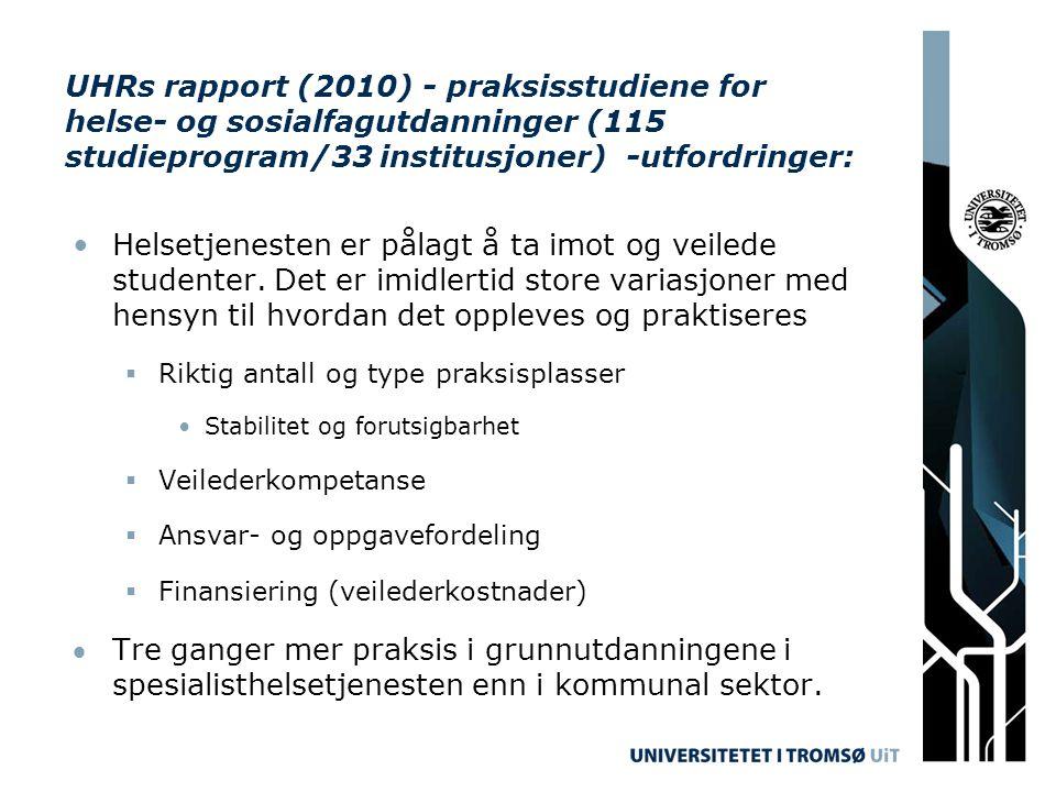 UHRs rapport (2010) - praksisstudiene for helse- og sosialfagutdanninger (115 studieprogram/33 institusjoner) -utfordringer: Helsetjenesten er pålagt å ta imot og veilede studenter.
