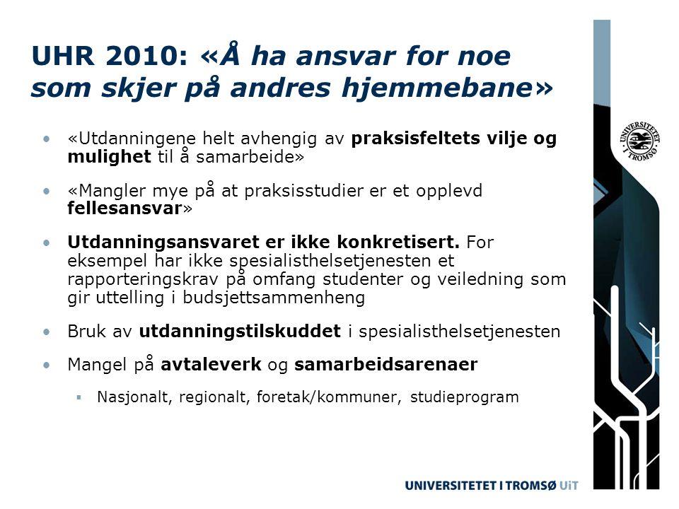 UHR 2010: «Å ha ansvar for noe som skjer på andres hjemmebane» «Utdanningene helt avhengig av praksisfeltets vilje og mulighet til å samarbeide» «Mangler mye på at praksisstudier er et opplevd fellesansvar» Utdanningsansvaret er ikke konkretisert.