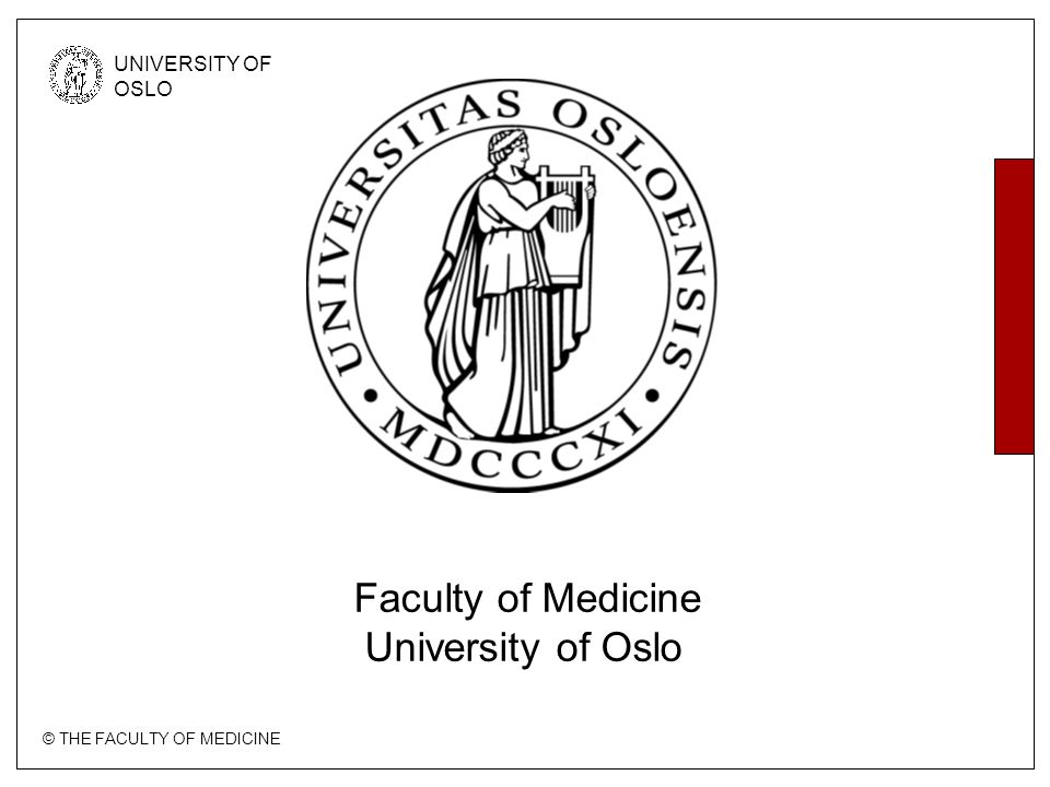 © THE FACULTY OF MEDICINE UNIVERSITY OF OSLO Faculty of Medicine University of Oslo