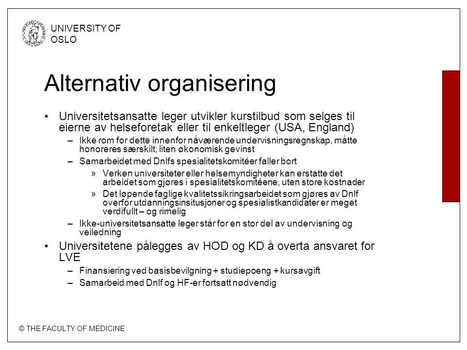 © THE FACULTY OF MEDICINE UNIVERSITY OF OSLO Alternativ organisering Universitetsansatte leger utvikler kurstilbud som selges til eierne av helseforet