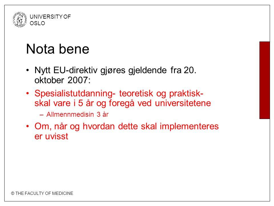 © THE FACULTY OF MEDICINE UNIVERSITY OF OSLO Nota bene Nytt EU-direktiv gjøres gjeldende fra 20. oktober 2007: Spesialistutdanning- teoretisk og prakt