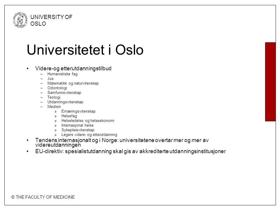© THE FACULTY OF MEDICINE UNIVERSITY OF OSLO Universitetet i Oslo Videre-og etterutdanningstilbud –Humanistiske fag –Jus –Matematikk og naturvitenskap