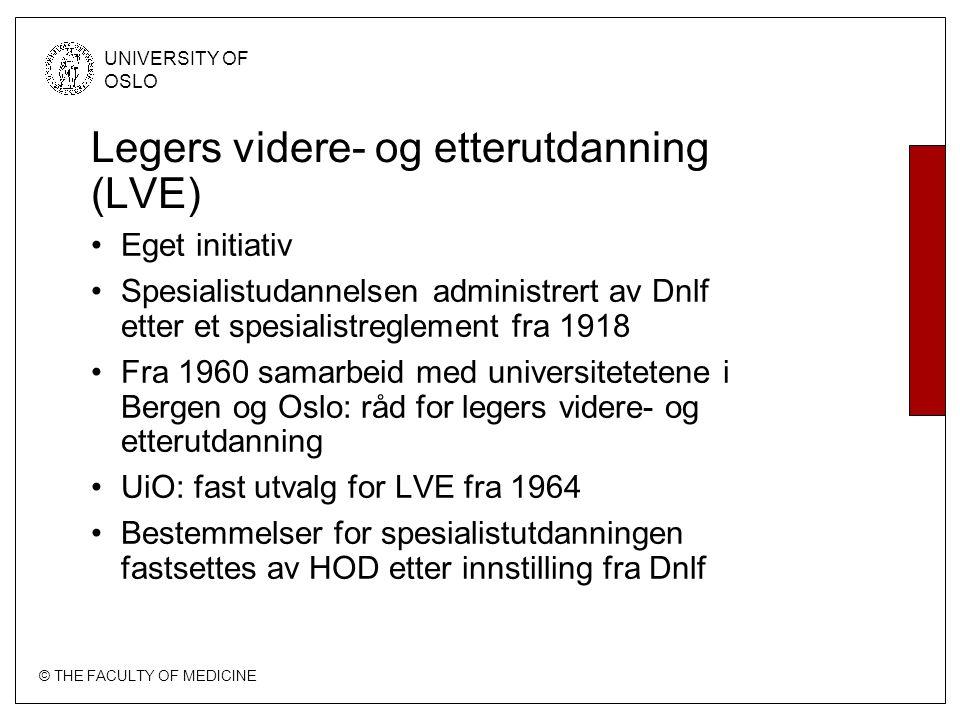 © THE FACULTY OF MEDICINE UNIVERSITY OF OSLO Legers videre- og etterutdanning (LVE) Eget initiativ Spesialistudannelsen administrert av Dnlf etter et