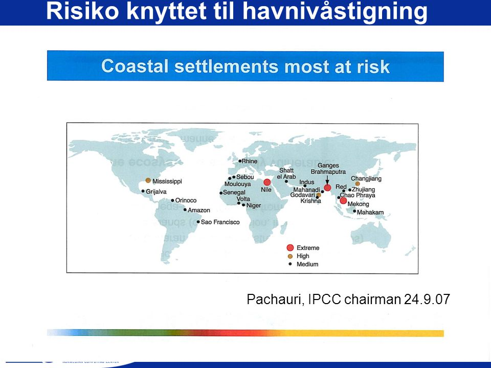 www.nr.no Risiko knyttet til havnivåstigning Pachauri, IPCC chairman 24.9.07