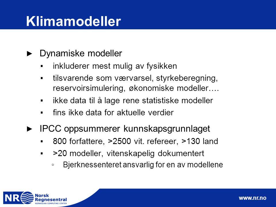 www.nr.no Klimamodeller ► Dynamiske modeller ▪inkluderer mest mulig av fysikken ▪tilsvarende som værvarsel, styrkeberegning, reservoirsimulering, økonomiske modeller….