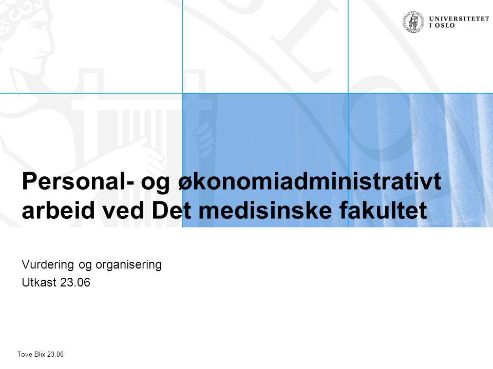 Tove Blix 23.06 Personal- og økonomiadministrativt arbeid ved Det medisinske fakultet Vurdering og organisering Utkast 23.06