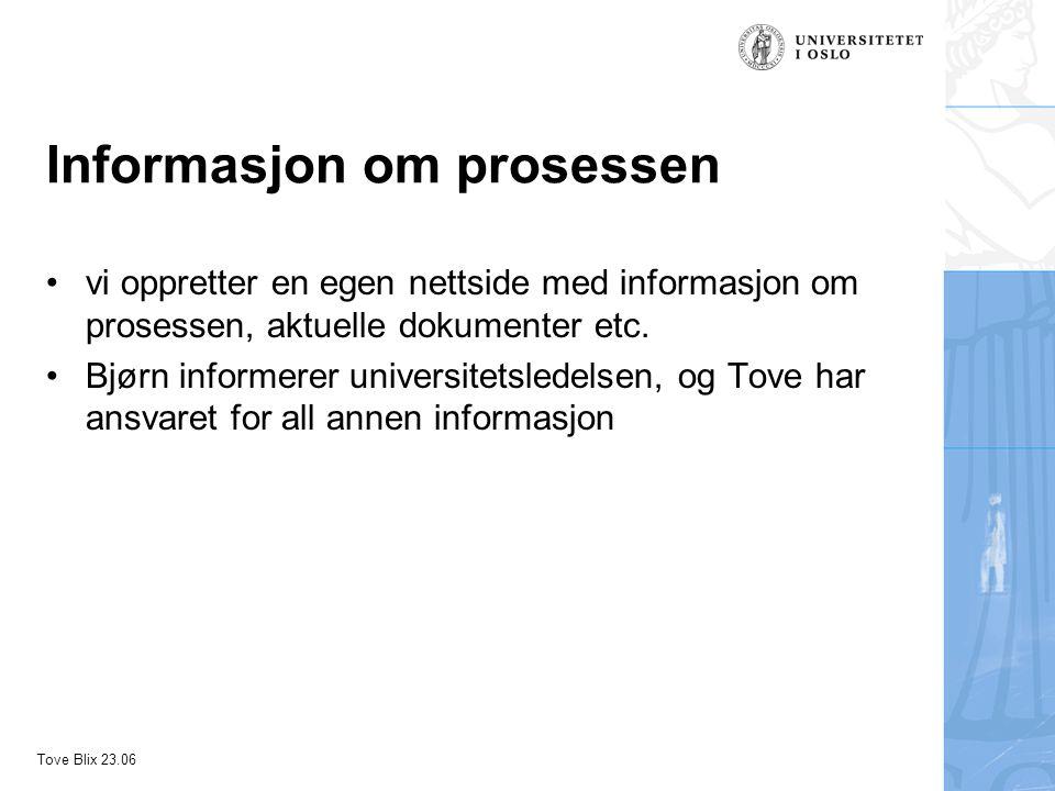 Tove Blix 23.06 Informasjon om prosessen vi oppretter en egen nettside med informasjon om prosessen, aktuelle dokumenter etc.