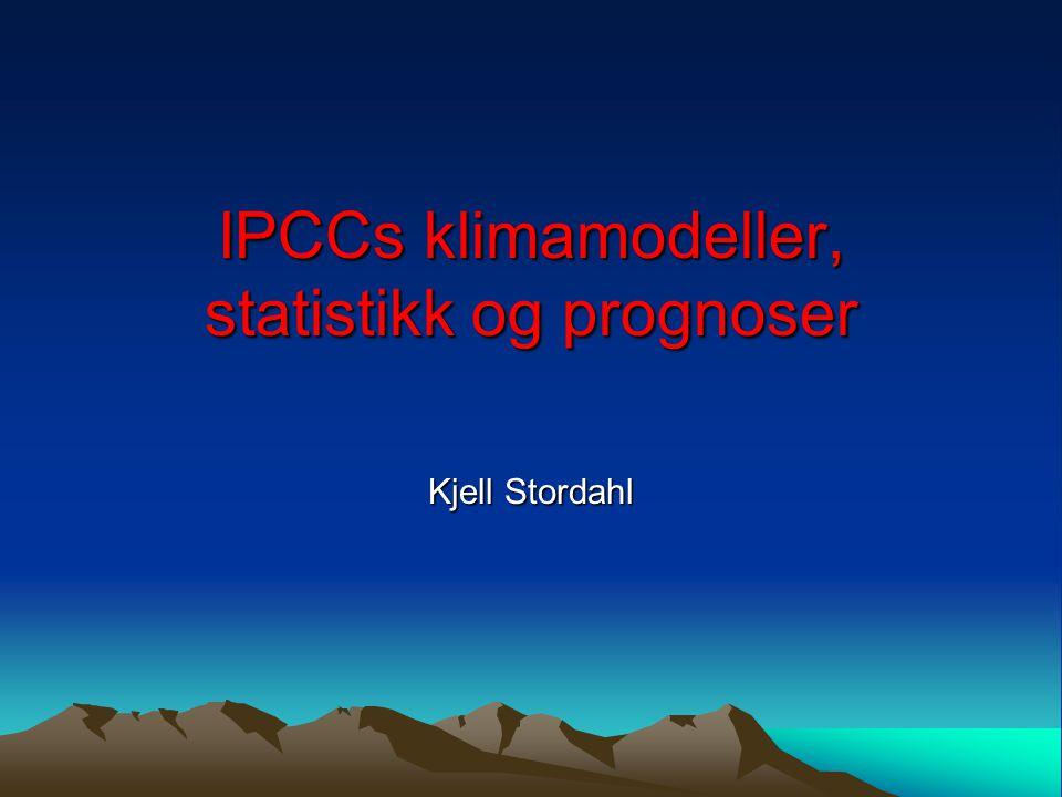 IPCCs klimamodeller, statistikk og prognoser Kjell Stordahl