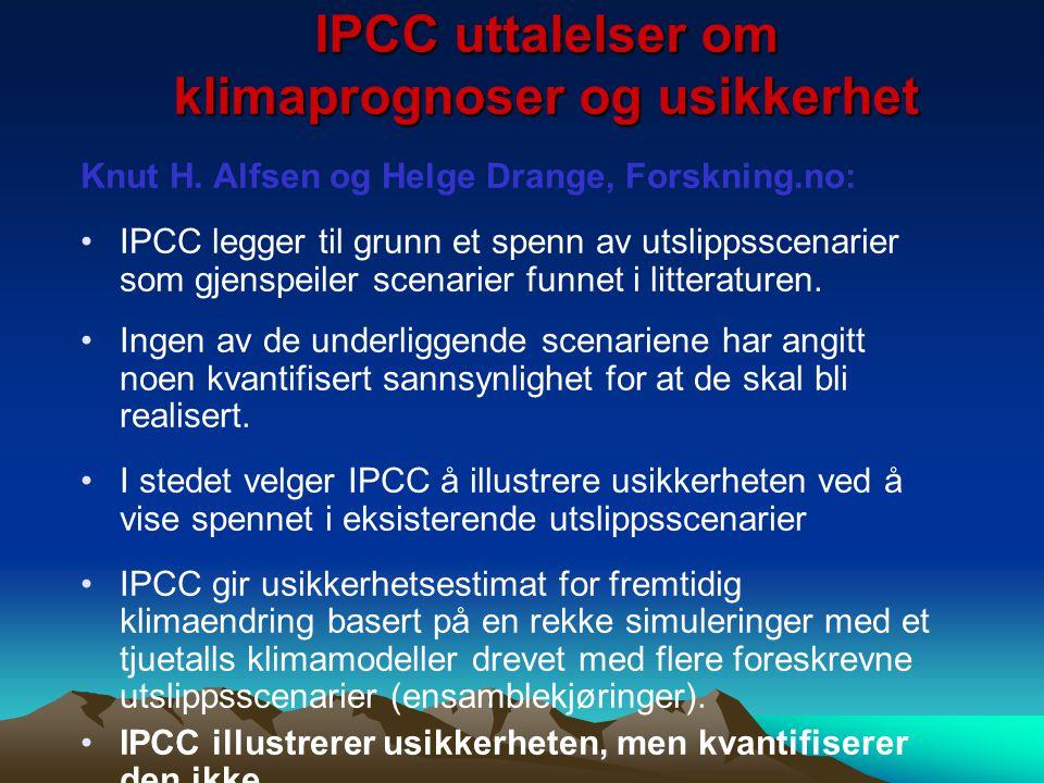 IPCC uttalelser om klimaprognoser og usikkerhet Knut H. Alfsen og Helge Drange, Forskning.no: IPCC legger til grunn et spenn av utslippsscenarier som