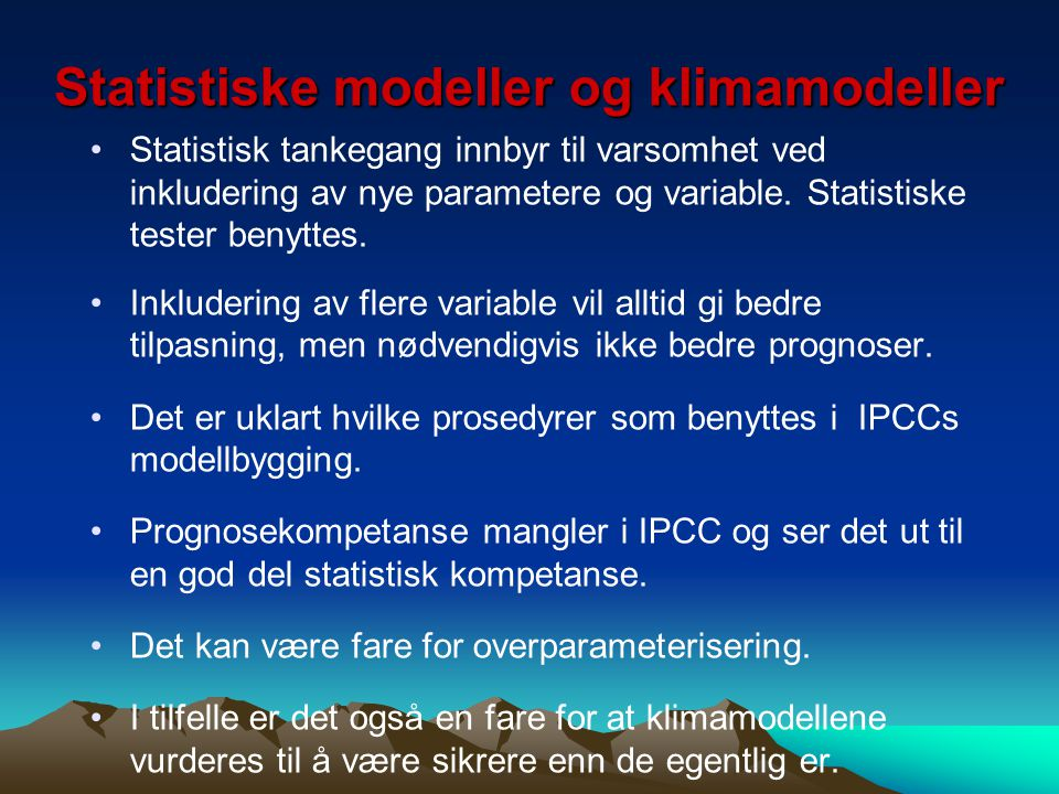 Statistiske modeller og klimamodeller Statistisk tankegang innbyr til varsomhet ved inkludering av nye parametere og variable. Statistiske tester beny