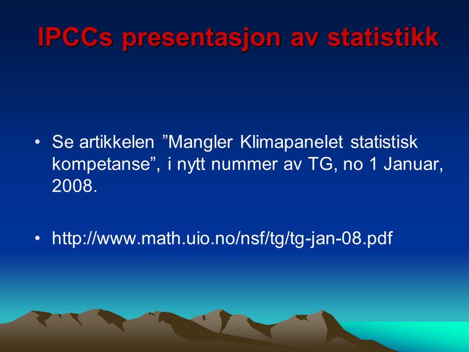 """IPCCs presentasjon av statistikk Se artikkelen """"Mangler Klimapanelet statistisk kompetanse"""", i nytt nummer av TG, no 1 Januar, 2008. http://www.math.u"""
