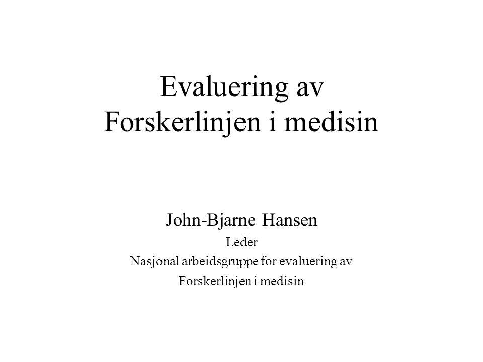 Evaluering av Forskerlinjen i medisin John-Bjarne Hansen Leder Nasjonal arbeidsgruppe for evaluering av Forskerlinjen i medisin