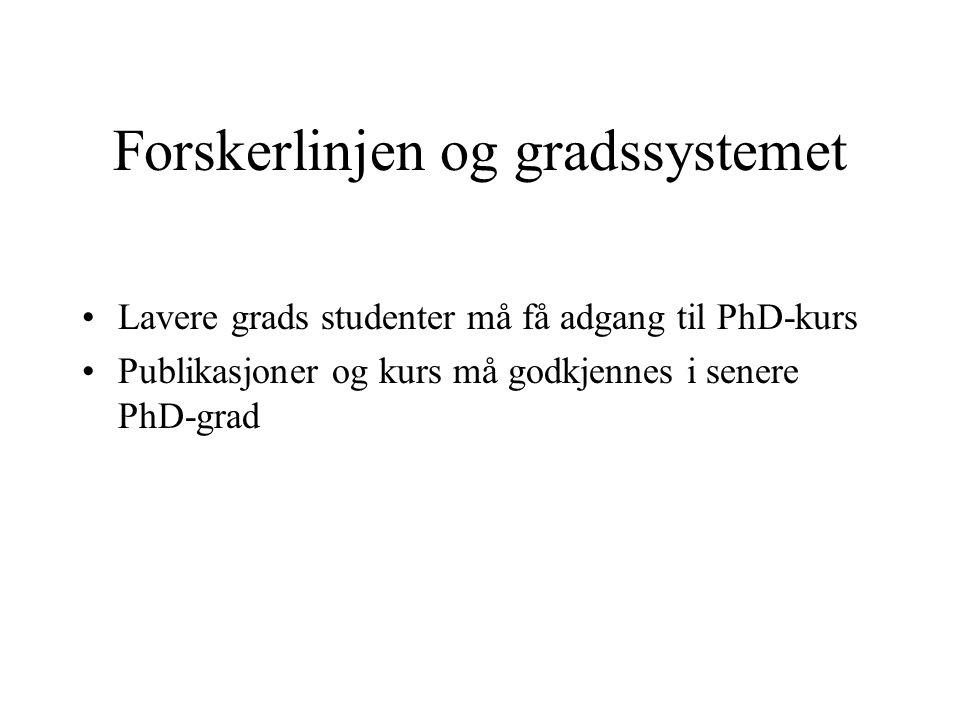 Forskerlinjen og gradssystemet Lavere grads studenter må få adgang til PhD-kurs Publikasjoner og kurs må godkjennes i senere PhD-grad