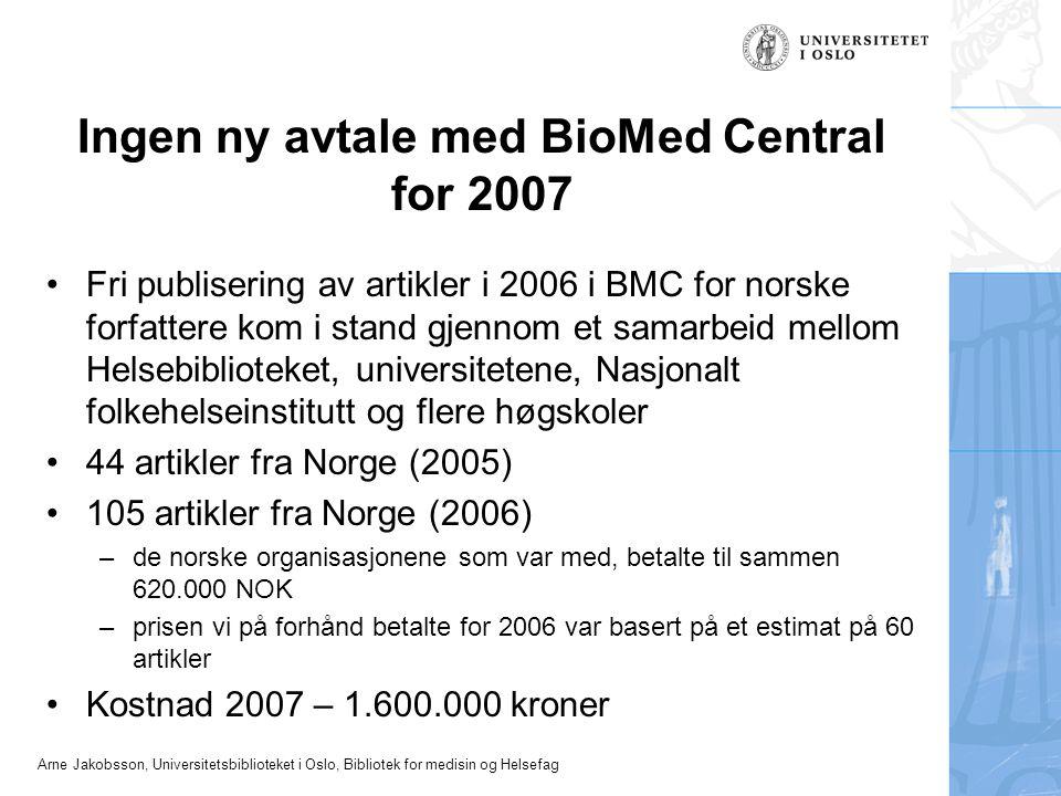 Ingen ny avtale med BioMed Central for 2007 Fri publisering av artikler i 2006 i BMC for norske forfattere kom i stand gjennom et samarbeid mellom Helsebiblioteket, universitetene, Nasjonalt folkehelseinstitutt og flere høgskoler 44 artikler fra Norge (2005) 105 artikler fra Norge (2006) –de norske organisasjonene som var med, betalte til sammen 620.000 NOK –prisen vi på forhånd betalte for 2006 var basert på et estimat på 60 artikler Kostnad 2007 – 1.600.000 kroner