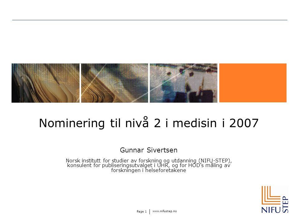 www.nifustep.no Page 1 Nominering til nivå 2 i medisin i 2007 Gunnar Sivertsen Norsk institutt for studier av forskning og utdanning (NIFU-STEP), konsulent for publiseringsutvalget i UHR, og for HOD's måling av forskningen i helseforetakene
