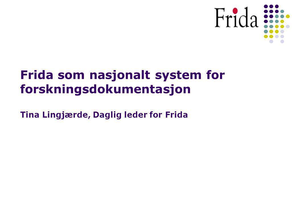 Kort om Frida Behov som ønskes dekket Spesielle utfordringer knyttet til faget medisin Frida – et system for å profilere forskning Frida – et framtidig nasjonalt forskningssystem.