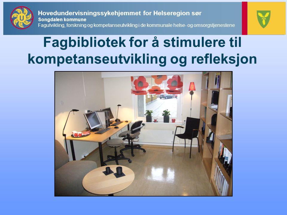 Fagbibliotek for å stimulere til kompetanseutvikling og refleksjon Hovedundervisningssykehjemmet for Helseregion sør Songdalen kommune Fagutvikling, forskning og kompetanseutvikling i de kommunale helse- og omsorgstjenestene