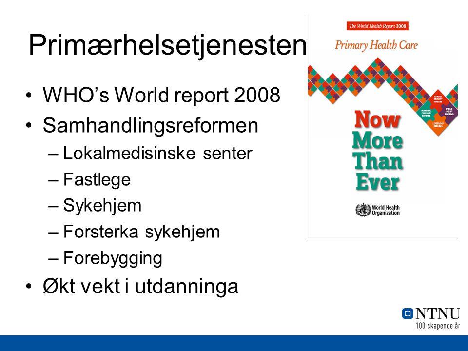 Primærhelsetjenesten WHO's World report 2008 Samhandlingsreformen –Lokalmedisinske senter –Fastlege –Sykehjem –Forsterka sykehjem –Forebygging Økt vek