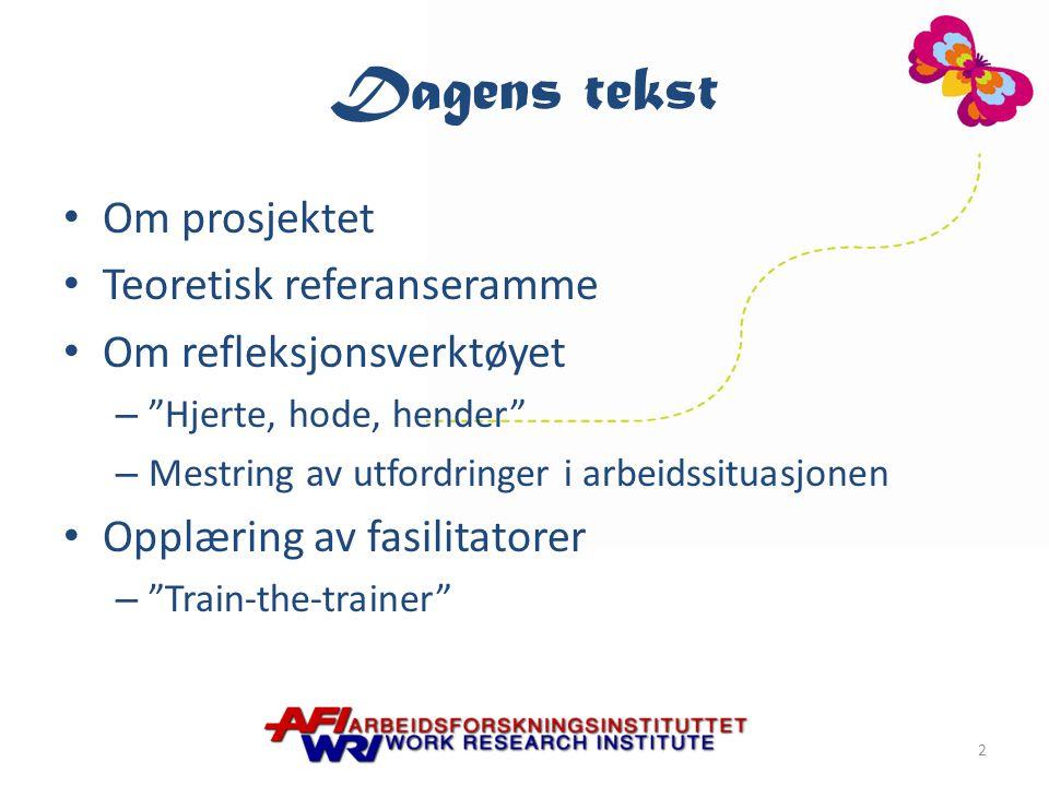 Dagens tekst Om prosjektet Teoretisk referanseramme Om refleksjonsverktøyet – Hjerte, hode, hender – Mestring av utfordringer i arbeidssituasjonen Opplæring av fasilitatorer – Train-the-trainer 2