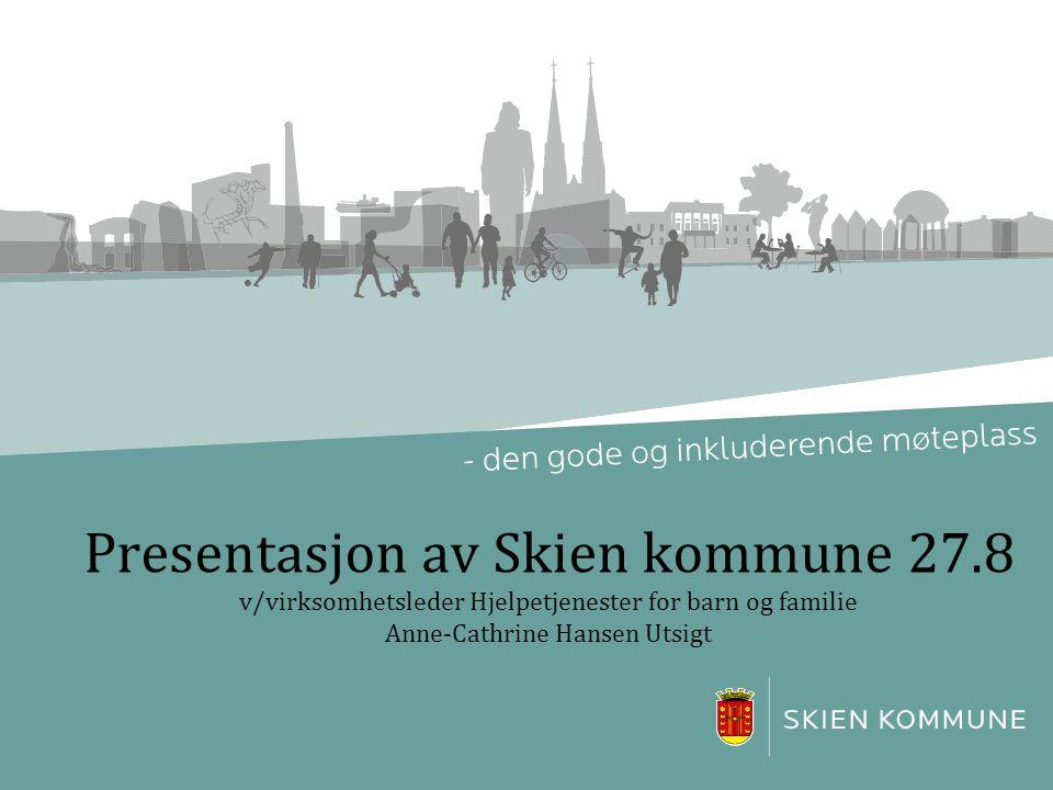 Presentasjon av Skien kommune 27.8 v/virksomhetsleder Hjelpetjenester for barn og familie Anne-Cathrine Hansen Utsigt